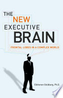 """The New Executive Brain: Frontal Lobes in a Complex World"" by Elkhonon Goldberg"