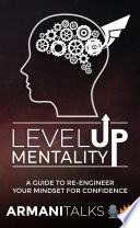 Level Up Mentality   A Guide to Re engineer your Mindset for Confidence