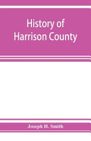 History of Harrison County  Iowa  Including a Condensed History of the State  the Early Settlement of the County  Together with Sketches of Its Pionee