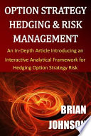 Option Strategy Hedging and Risk Management  : An In-Depth Article Introducing an Interactive Analytical Framework for Hedging Option Strategy Risk
