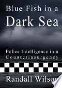 Blue Fish In A Dark Sea Police Intelligence In A Counterinsurgency