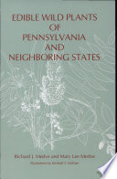 """""""Edible Wild Plants of Pennsylvania and Neighboring States"""" by Richard J. Medve, Mary Lee Medve"""