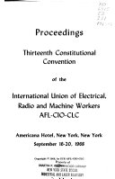 Proceedings, ... Constitutional Convention of the International Union of Electrical, Radio and Machine Workers, AFL-CIO.
