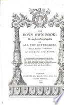 The Boy s Own Book  a Complete Encyclop  dia of All the Diversions     of Boyhood and Youth   By William Clarke