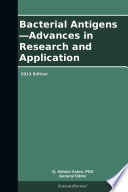 Bacterial Antigens—Advances in Research and Application: 2013 Edition