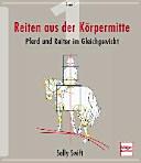 Reiten aus der Körpermitte: Pferd und Reiter im Gleichgewicht