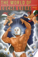 """""""The World of Lucha Libre: Secrets, Revelations, and Mexican National Identity"""" by Heather Levi, Gilbert M. Joseph, Emily S. Rosenberg"""