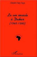 LA VIE SOCIALE À DAKAR (1945-1960) [Pdf/ePub] eBook