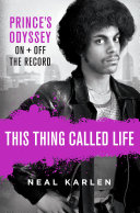 link to This thing called life : Prince's odyssey, on and off the record in the TCC library catalog