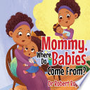 Mommy, Where Do Babies Come From?