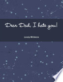 Dear Dad, I hate you!