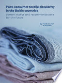 Post consumer textile circularity in the Baltic countries  Current status and recommendations for the future