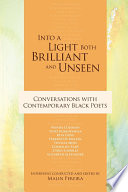 Into a Light Both Brilliant and Unseen  : Conversations with Contemporary Black Poets