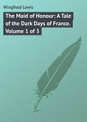 The Maid of Honour: A Tale of the Dark Days of France. Volume 1 of 3 Pdf/ePub eBook