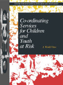 Co ordinating Services for Children and Youth at Risk A World View