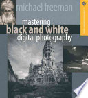 Mastering Black and White Digital Photography Book