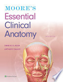 """Moore's Essential Clinical Anatomy"" by Anne M. R. Agur, Arthur F. Dalley, II"