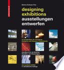Ausstellungen entwerfen – Designing Exhibitions  : Kompendium für Architekten, Gestalter und Museologen – A Compendium for Architects, Designers and Museum Professionals