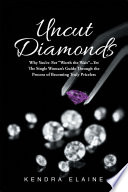 Uncut Diamonds  Why You re Not  Worth the Wait        Yet The Single Women s Guide Through the Process of Becoming Truly Priceless