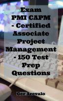 Exam PMI CAPM - Certified Associate Project Management - 150 Test Prep Questions [Pdf/ePub] eBook