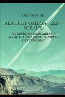 Alpha Et Omega - Les 7 Sceaux: Ils Devront Rassembler 7 Sceaux Pour Libéré l'Univers Des Ténèbres ebook