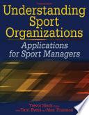"""Understanding Sport Organizations: Applications for Sport Managers"" by Trevor Slack, Terri Byers, Alex Thurston"