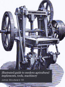 Illustrated guide to modern agricultural implements  tools  machinery