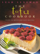 The Tofu Cookbook  Over 150 quick and easy recipes  Text Only