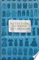 """Stitches in Time: The Story of the Clothes We Wear"" by Lucy Adlington"