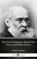 Why Frau Frohmann Raised Her Prices and Other Stories by Anthony Trollope   Delphi Classics  Illustrated