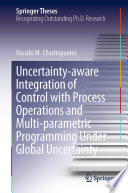 Uncertainty Aware Integration Of Control With Process Operations And Multi Parametric Programming Under Global Uncertainty Book PDF