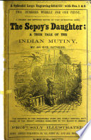 The Sepoy's Daughter: a true tale of the Indian War. By an Eye-Witness