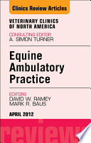Ambulatory Practice, An Issue of Veterinary Clinics: Equine Practice E-Book