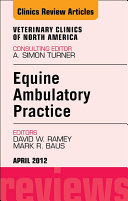 Ambulatory Practice  An Issue of Veterinary Clinics  Equine Practice E Book