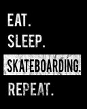 Eat Sleep Skateboarding Repeat
