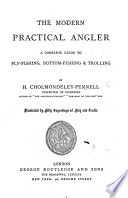 The Modern Practical Angler  A complete guide to fly fishing  bottom fishing  and trolling  Illustrated  etc