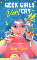 link to Geek girls don't cry : real-life lessons from fictional female characters in the TCC library catalog