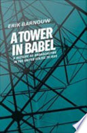 A History of Broadcasting in the United States  : Volume 1: A Tower of Babel: To 1933
