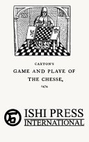 Caxton s Game and Playe of the Chesse 1474