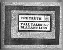 The Truth  Tall Tales  and Blatant Lies