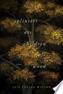 Splinters Are Children Of Wood