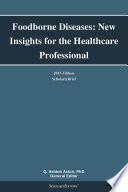 Foodborne Diseases  New Insights for the Healthcare Professional  2013 Edition