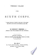 Three Years in the Sixth Corps  A concise narrative of events in the Army of the Potomac  from 1861 to the close of the Rebellion  April  1865  With illustrations
