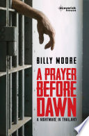 """""""A Prayer Before Dawn: A Nightmare in Thailand"""" by Billy Moore"""