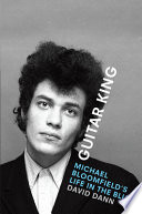 """Guitar King: Michael Bloomfield's Life in the Blues"" by David Dann"