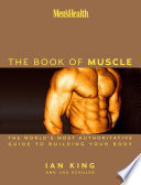 """Men's Health The Book of Muscle: The World's Most Authoritative Guide to Building Your Body"" by Lou Schuler, Ian King, Editors of Men's Health Magazi"