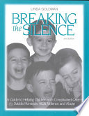 Breaking the Silence  : A Guide to Help Children with Complicated Grief--suicide, Homicide, AIDS, Violence, and Abuse