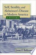 Self  Senility  And Alzheimer S Disease In Modern America