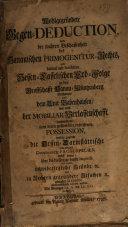 Wohlgegründete Gegen-Deduction, von der wahren Beschaffenheit des Hanauischen Primogenitur-Rechts, und darauf mit fundirten Hessen-Casselischen Erb-Folge ...