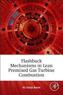 Flashback Mechanisms in Lean Premixed Gas Turbine Combustion Book